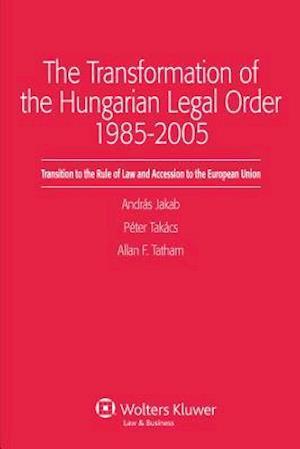 Transformation of the Hungarian Legal Order 1985-2005 af Allan F Tatham, Peter Istvan Takacs, Andras Jakab