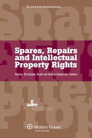Spares, Repairs and Intellectual Property Rights af Christopher Heath, Anselm Kamperman Sanders