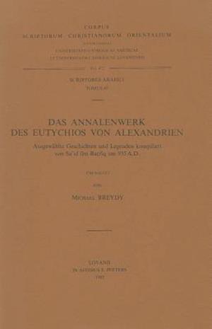 Das Annalenwerk Des Eutychios Von Alexandrien Ichten Und Legenden Kompiliert Von Sa'id Ibn Batriq Um 935 A.D. af Michael Breydy