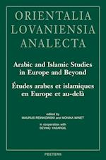 Arabic and Islamic Studies in Europe and Beyond / Etudes Arabes Et Islamiques En Europe Et Au-Dela (Orientalia Lovaniensia Analecta, nr. 248)