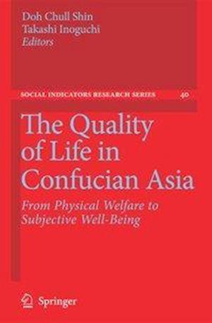 The Quality of Life in Confucian Asia af Takashi Inoguchi, Doh Chull Shin