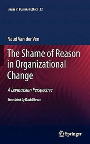 The Shame of Reason in Organizational Change af David Bevan, Naud van der Ven