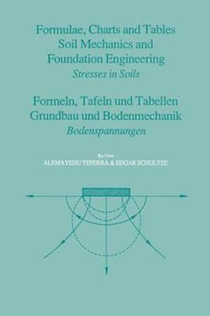 Formulae Charts and Tables in the Area of Soil Mechanics and Foundation Engineering af Edgar Schultze, Alemayehu Teferra