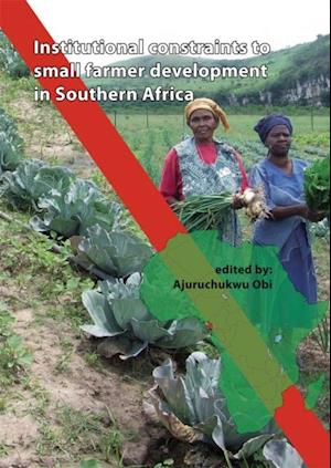 Institutional Constraints to Small Farmer Development in Southern Africa af Ajuruchukwu Obi