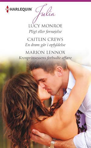 Pligt eller fornøjelse/En drøm går i opfyldelse /Kronprinsessens forbudte affære af Caitlin Crews, Marion Lennox, Lucy Monroe