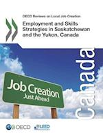 OECD Reviews on Local Job Creation Employment and Skills Strategies in Saskatchewan and the Yukon, Canada