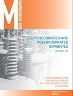 Polychlorinated Biphenyls and Polybrominated Biphenyls (IARC Monographs on the Evaluation of the Carcinogenic Risks to Humans)