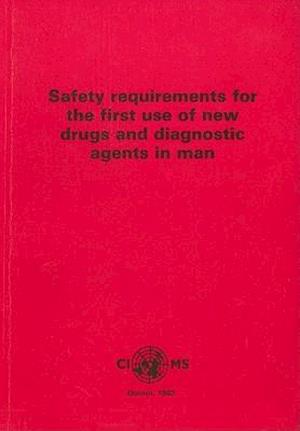 Safety Requirements for the First Use of New Drugs and Diagnostic Agents in Man af Cioms