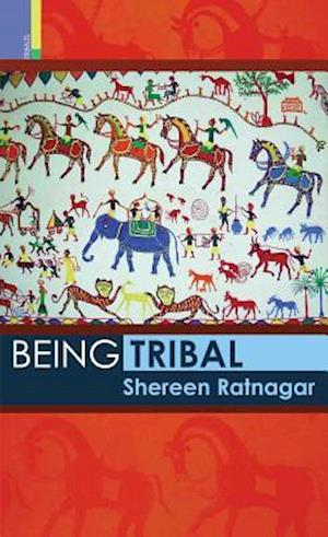 Being Tribal af Shereen Ratnagar