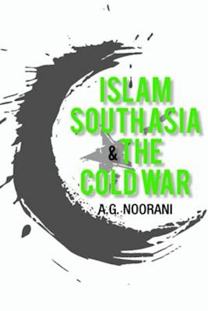 Bog, hardback Islam South Asia and the Cold War af A. G. Noorani