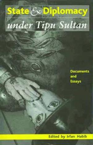 Bog, paperback State and Diplomacy Under Tipu Sultan af Irfan Habib