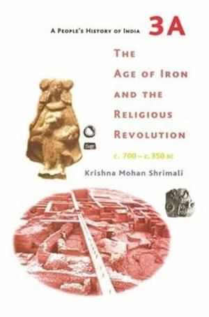 Bog, paperback A People's History of India 3A - The Age of Iron and the Religious Revolution, C. 700 - C. 350 Bc af Krishna Mohan Shrimali