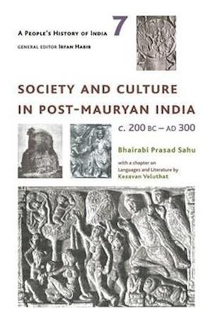 Bog, hardback A People's History of India 7 - Society and Culture in Post-Mauryan India, C. 200 BC-AD 300 af Bhairabi Prasad Sahu
