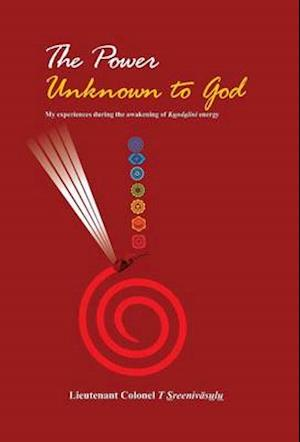 The Power Unknown to God - My Experiences During the Awakening of Kundalini Energy af T. Sreenivasulu