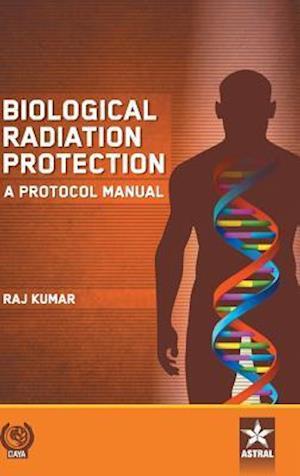 Bog, hardback Biological Radiation Protection: A Protocol Manual af Raj Kumar