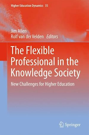 The Flexible Professional in the Knowledge Society af Jim Allen, Rolf Velden