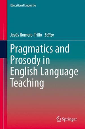 Pragmatics and Prosody in English Language Teaching af Jesus Romero-trillo
