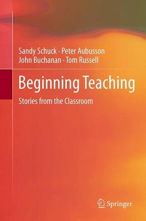 Beginning Teaching af Tom Russell, John Buchanan, Peter Aubusson