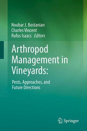 Arthropod Management in Vineyards af Charles Vincent, Rufus Isaacs, Noubar J Bostanian