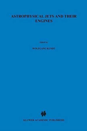 Astrophysical Jets and Their Engines af Wolfgang Kundt
