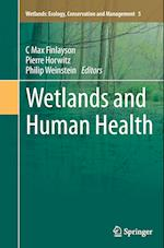 Wetlands and Human Health (Wetlands: Ecology, Conservation And Management, nr. 5)