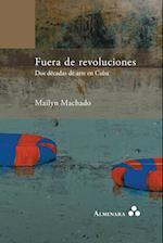 Fuera de Revoluciones. DOS Decadas de Arte En Cuba