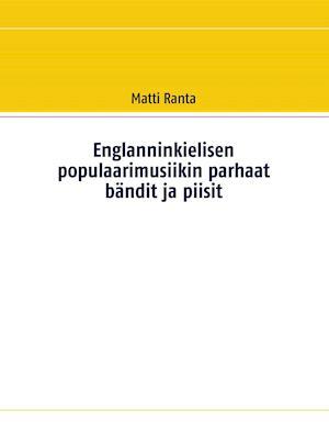Bog, paperback Englanninkielisen Populaarimusiikin Parhaat Bandint Ja Piisit af Matti Ranta