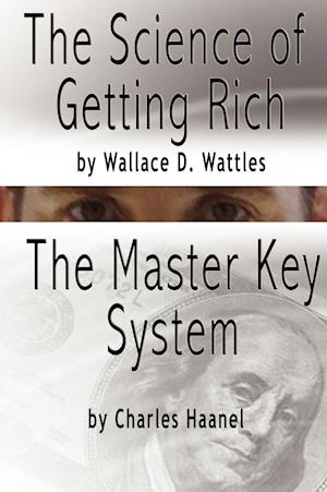 The Science of Getting Rich by Wallace D. Wattles and the Master Key System by Charles F. Haanel af Charles F. Haanel, Wallace D. Wattles