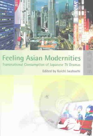 Feeling Asian Modernities af Koichi Iwabuchi