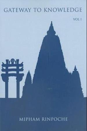 Gateway to Knowledge, Volume I af Jamgon Mipham Rinpoche, Jamgon Mipham