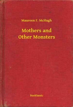 Mothers and Other Monsters af Maureen F. McHugh