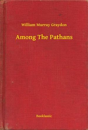 Among The Pathans af William Murray Graydon