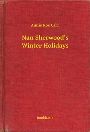 Nan Sherwood's Winter Holidays af Annie Roe Carr