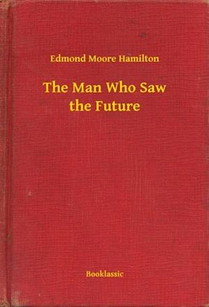 Man Who Saw the Future af Edmond Moore Hamilton
