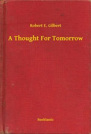 Thought For Tomorrow af Robert E. Gilbert