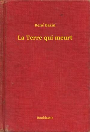 La Terre qui meurt af Rene Bazin