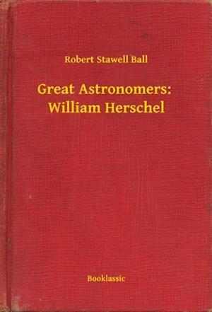 Great Astronomers:  William Herschel af Robert Stawell Ball