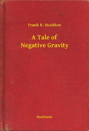 Tale of Negative Gravity af Frank R. Stockton