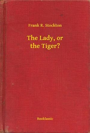 Lady, or the Tiger? af Frank R. Stockton