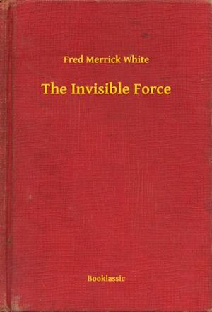 Invisible Force af Fred Merrick White