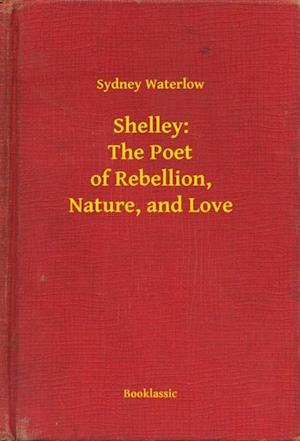 Shelley: The Poet of Rebellion, Nature, and Love af Sydney Waterlow