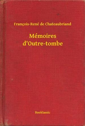 Memoires d'Outre-tombe af Francois-rené De Chateaubriand