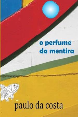 O Perfume Da Mentira af Paulo Da Costa