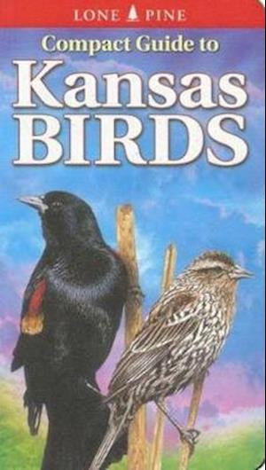 Compact Guide to Kansas Birds af Krista Kagume, Scott Seltman, Ted T. Cable
