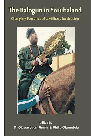 Bog, paperback The Balogun in Yoruba Land the Changing Fortunes of a Military Institution