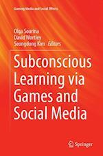 Subconscious Learning Via Games and Social Media (Gaming Media and Social Effects)