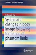 Systematic Changes in Body Image Following Formation of Phantom Limbs (Springerbriefs in Biology)