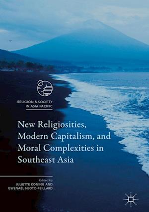 Bog, hardback New Religiosities, Modern Capitalism and Moral Complexities in Southeast Asia af Juliette Koning
