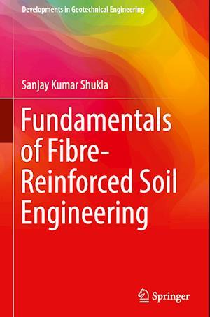 Bog, hardback Fundamentals of Fibre-Reinforced Soil Engineering af Sanjay Kumar Shukla