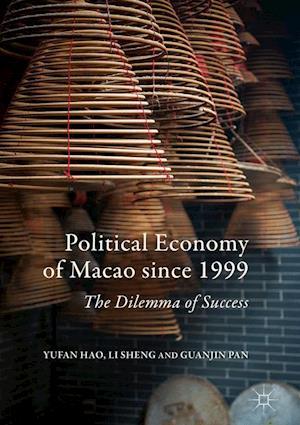 Bog, hardback Political Economy of Macao Since 1999 af Sheng Li, Guanjin Pan, Yufan Hao